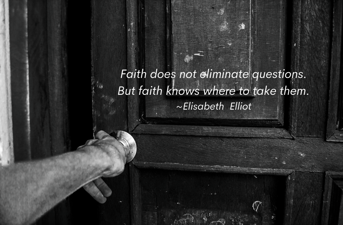 Tested Faith Is Born Of Questions